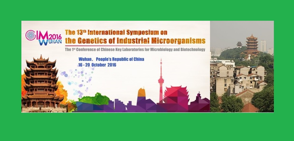 13th International Symposium on the Genetics of Industrial Microorganisms (GIM2016), October 16 – 20 – Wuhan, P. R. China,