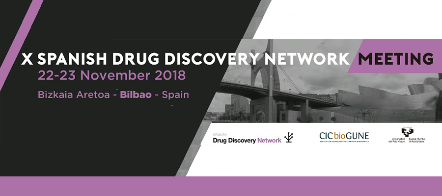 ▪ X meeting of the Spanish Drug Discovery Network November 22 – 23, Bilbao – Spain