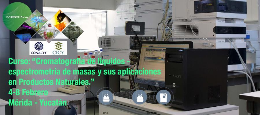"""▪ Curso: """"Cromatografía de líquidos – espectrometría de masas y sus aplicaciones en Productos Naturales. 4-8 de Febrero, Mérida – Yucatán"""