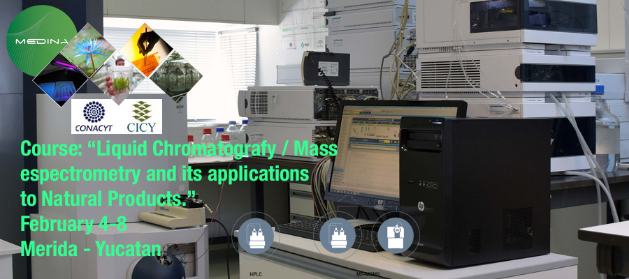 ▪ Training course: Liquid chromatography / Mass spectrometry and their applications to Natural Products. 4-8 de February, Mérida – Yucatán