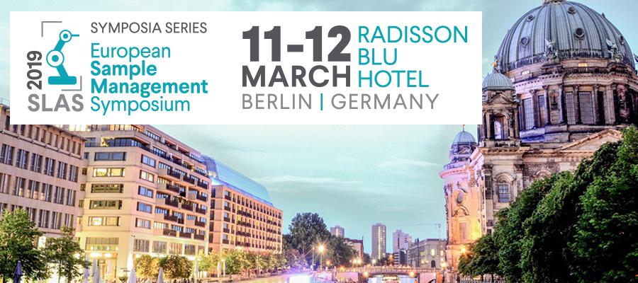 ▪ SLAS 2019 European Sample Management Symposium, March 11-12, Berlin – Germany